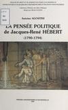 Collectif - La pensée politique de Jacques-René Hébert, 1790-1794.