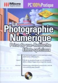 LA PHOTOGRAPHIE NUMERIQUE. Prise de vue-Retouche, Effets spéciaux, avec un CD.pdf