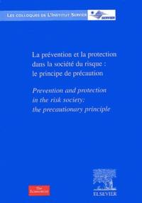 Collectif - La prévention et la protection dans la société du risque : le principe de précaution. - Prevention and protection in the risk society : the precautionary principle.