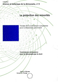 Collectif - La protection des minorités - Travaux de la Commission européenne pour la démocratie par le droit.