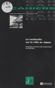 Collectif - La recherche sur la ville au Japon - Actes des journées franco-japonaises du PIR villes, 16-17 mars 1995.