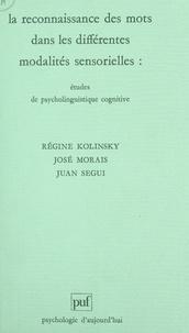 Collectif et Regine Kolinsky - La reconnaissance des mots dans les différentes modalités sensorielles - Études de psycholinguistique cognitive.
