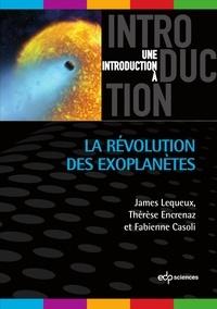 Collectif et James Lequeux - La Révolution des exoplanètes.