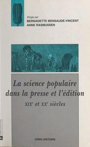 Collectif - La science populaire dans la presse et l'édition - XIXe et XXe siècles.