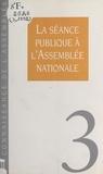 Collectif - La séance publique à l'Assemblée nationale.