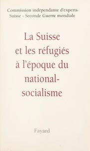 Collectif et  Commission indépendante d'expe - La Suisse et les réfugiés à l'époque du national-socialisme.