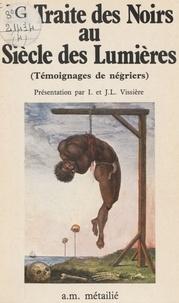 Collectif - La Traite des noirs au siècle des Lumières - Témoignages de négriers.