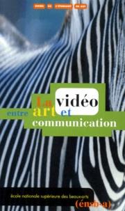 Collectif - La vidéo, entre art et communication.