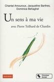 Collectif - La vie a un sens - Avec l'éclairage de Pierre Teilhard de Chardin.