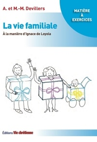 Collectif - La vie familiale à la manière d'Ignace de Loyola.