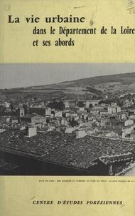 Collectif et  Danière - La vie urbaine dans le département de la Loire et ses abords.