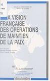 Collectif - La vision française des opérations de maintien de la paix.