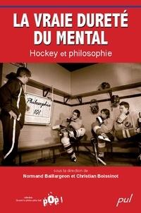 Collectif - La vraie dureté du mental : Hockey et philosophie.