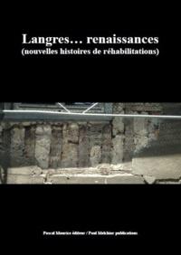 Collectif - Langres... renaissances - (Nouvelles histoires de réhabilitations).