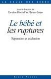 Collectif et  Collectif - Le Bébé et les ruptures - Séparation et exclusion.