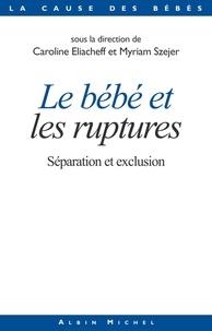 Collectif et Caroline Eliacheff - Le Bébé et les ruptures - Séparation et exclusion.