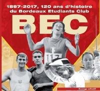 Collectif - Le Bec - 1897-2017, 120 ans d'histoire du Bordeaux Etudiants Club.