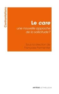 Collectif - Le care, une nouvelle approche de la sollicitude ?.