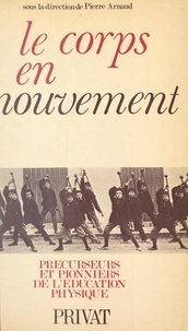 Collectif et  Commission permanente d'histoi - Le corps en mouvement - Précurseurs et pionniers de l'éducation physique.