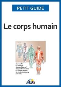 Collectif - Le corps humain - Tome 1, Les muscles, Le squelette, L'appareil digestif, L'appareil respiratoire, Le système nerveux, La circulation du sang, Les dents.
