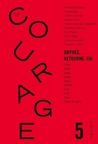 Collectif - Le Courage n°5 / Orphée retourne toi - Revue annuelle dirigée par Charles Dantzig.