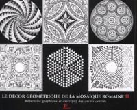 Le décor géométrique de la mosaïque romaine. Tome 2, Répertoire graphique et descriptif des décors centrés