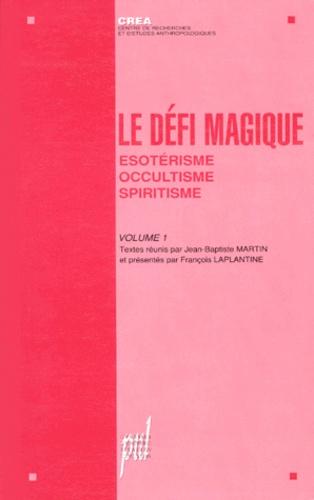 LE DEFI MAGIQUE. Volume 1, ésotérisme, occultisme, spiritisme