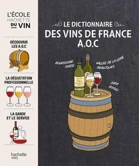 Collectif - Le dictionnaire des vins de France A.O.C.