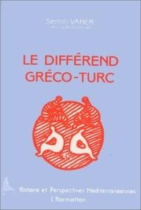 Collectif et Semih Vaner - Le différend gréco-turc.