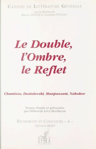Le double, l'ombre, le reflet. Chamisso, Dostoïevski, Maupassant, Nabokov