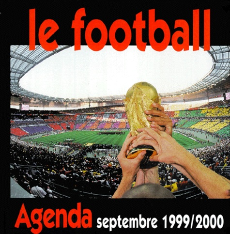 Collectif - LE FOOTBALL. - Agenda septembre 1999/2000.