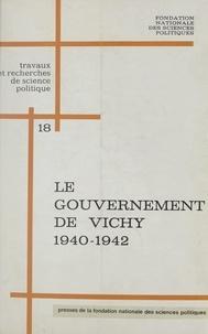 Collectif et  Fondation nationale des scienc - Le gouvernement de Vichy : 1940-1942, institutions et politiques - Colloque sur le Gouvernement de Vichy et la révolution nationale, 1940-1942, Paris, 6-7 mars 1970, extraits des rapports et débats.