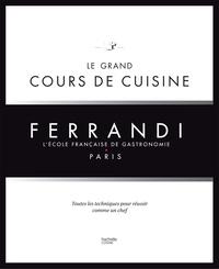 Collectif - Le grand cours de cuisine FERRANDI - L'école française de gastronomie.
