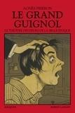 Collectif et Agnès Pierron - Le Grand guignol - Le théâtre des peurs de la Belle Époque.