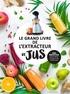 Collectif - Le grand livre de l'extracteur de jus - 300 recettes pour faire le plein de vitamines.