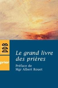 Albert Rouet et  Collectif - Le grand livre des prières.