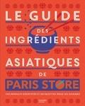 Collectif - Le guide des ingrédients asiatiques de Paris Store.