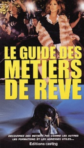 Collectif - Le guide des métiers de rêve.