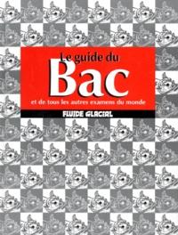 Collectif - Le guide du Bac - Et de tous les autres examens du monde.