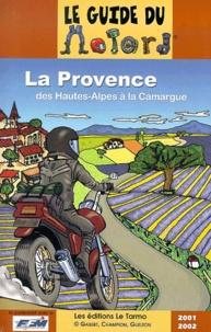 Collectif - Le guide du motard. - La Provence. Des Hautes- Alpes à la Camargue.