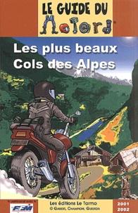 Collectif - Le guide du motard. - Les plus beaux cols des Alpes. Edition 2001-2002.
