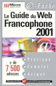 Le guide du Web francophone 2001. Plus de 7 500 adresses