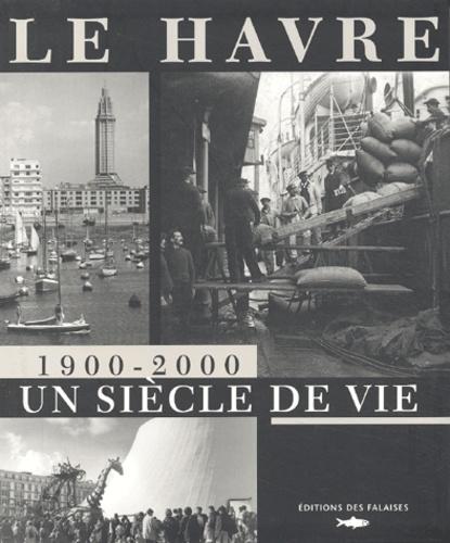 Collectif - Le Havre 1900-2000 - Un siècle de vie.