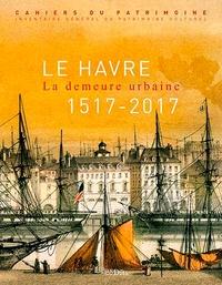Collectif - Le Havre - La demeure urbaine (1517-2017).