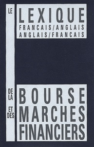 Collectif - Le lexique français/anglais anglais/français de la bourse et des marchés financiers.