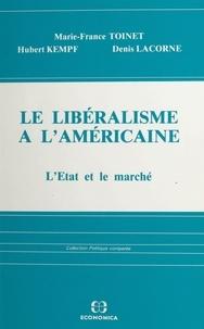 Collectif - Le Libéralisme à l'américaine - L'Etat et le marché.