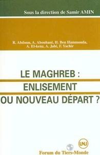Collectif - Le Maghreb - Enlissement ou nouveau départ ?.
