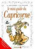Collectif - Le mini-guide du capricorne en BD - 21 décembre-20 janvier....