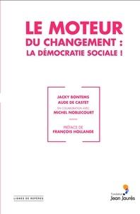 Collectif - Le Moteur du changement : la démocratie sociale !.