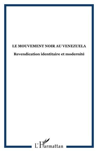 Collectif - Le mouvement noir au Vénézuéla - Revendication identitaire et modernité.